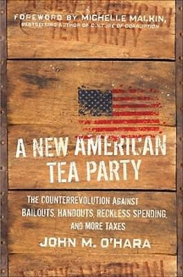 A New American Tea Party: The Counterrevolution Against Bailouts, Handouts,