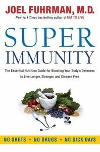 Super Immunity : The Essential Nutrition Guide for Boosting Your Body's Defenses