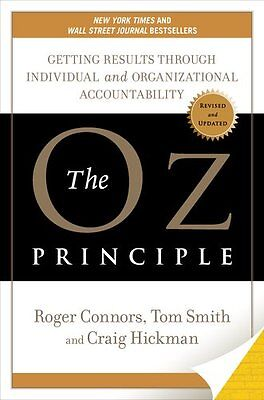 The Oz Principle  Getting Results Through Individual And Organizational Accounta