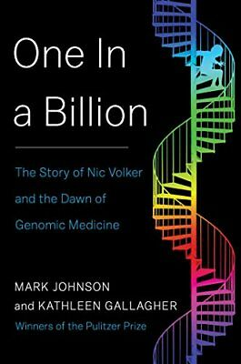 One In A Billion  The Story Of Nic Volker And The Dawn Of Genomic Medicine By Ma