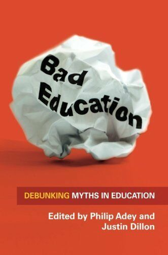 Bad Education: Debunking Myths in Education,PB,Philip Adey, Justin Dillon - NEW