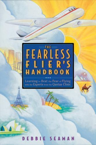 The Fearless Flier's Handbook: Learning to Beat the Fear of Flying with the Expe 1