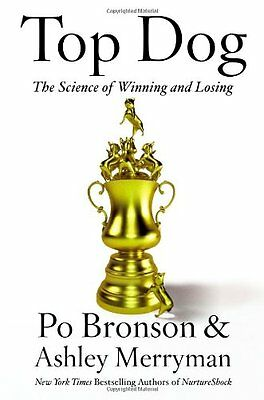 Top Dog: The Science of Winning and Losing by Po Bronson, Ashley Merryman (Top Dog The Science Of Winning And Losing)