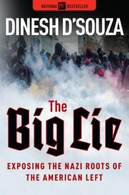 The Big Lie  Exposing The Nazi Roots Of The American Left By Dinesh Dsouza  New