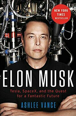 Elon Musk: Tesla, SpaceX, and the Quest...by Ashlee Vance HARDCOVER 2015
