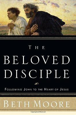 The Beloved Disciple  Following John To The Heart Of Jesus By Beth Moore