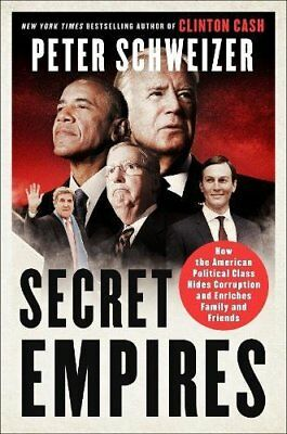 Secret Empires: How the American Political by Peter Schweizer (Hardcover, 2018)