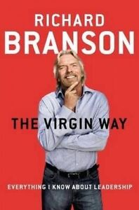 The Virgin Way: Everything I Know about Leadership by Branson, Richard -Hcover