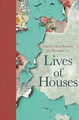 Lives of Houses by Hermione Lee (editor), Kate Kennedy (editor)