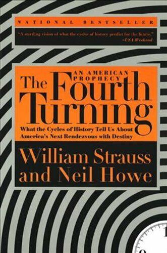 The Fourth Turning What the Cycles of History Tell Us About Ame... 9780767900461