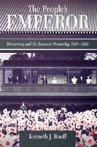 The People's Emperor: Democracy and the Japanese Monarchy, 1945-1995 by...
