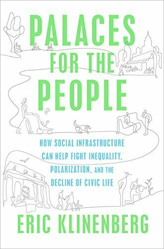 Palaces For The People  How Social Infrastructure Can Help Fight Ineq