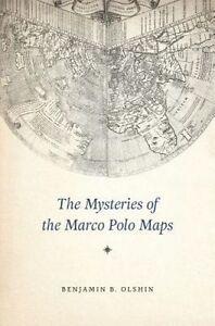 The Mysteries of the Marco Polo Maps, Benjamin B. Olshin
