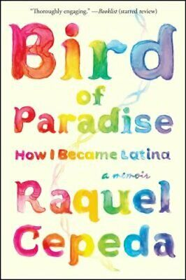 Bird of Paradise: How I Became Latina by Raquel Cepeda: New