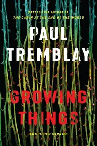 Growing Things And Other Stories By Paul Tremblay: New