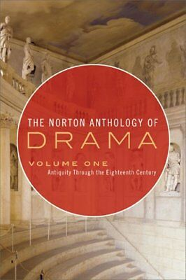 The Norton Anthology of Drama: Antiquity Through the Eighteenth Century, Vol. 1