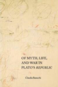 Of Myth, Life, & War in Plato's Republic. by Claudia Baracchi