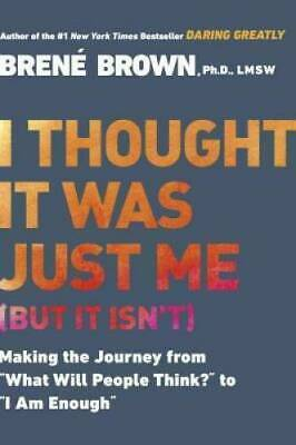 I Thought It Was Just Me (but it isn't) by Brené Brown (Digitaldown, 2007)