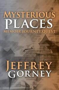 Mysterious Places   Gorney, Jeffrey -Paperback