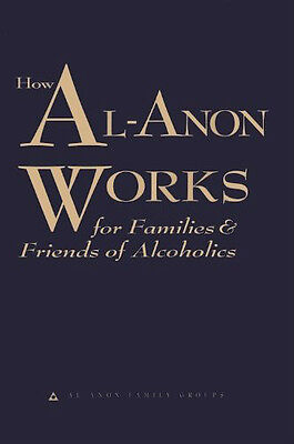 How Al Anon Works For Families And Friends Of Alcoholics By Al Anon Groups New