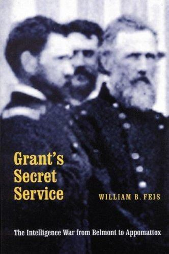 Image result for Grant's Secret Service: The Intelligence War from Belmont to Appomattox, William B. Fei
