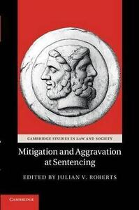 Mitigation and Aggravation at Sentencing (Cambridge Studies in Law and Society),