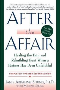 After the Affair: Healing the Pain and Rebuilding Trust When a Partner Has Be...