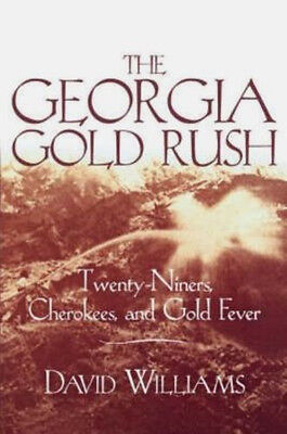 The Georgia Gold Rush: Twenty-Niners, Cherokees, and Gold Fever by David William