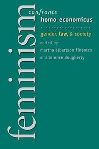 Feminism Confronts Homo Economicus: Gender, Law, and Society by Cornell...