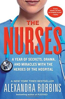 The Nurses: A Year of Secrets, Drama, and Miracles with the Heroes of the Hospit