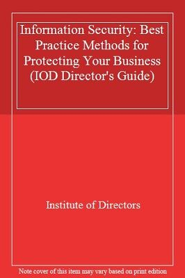 Information Security: Best Practice Methods for Protecting Your Business (IOD