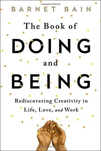 The Book of Doing and Being: Rediscovering Creativity in Life, Love, and Work Ba