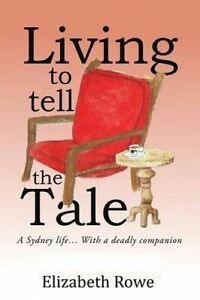 Living to Tell the Tale: A Sydney Life... with a Deadly Companion by...