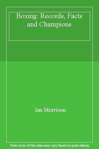 Boxing: Records, Facts and Champions,Ian Morrison