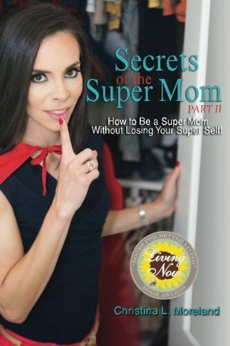 Secrets of the Super Mom, Part II: How to Be a Super Mom Without Losing Your Sup