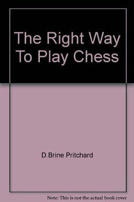 The Right Way To Play Chess, D.Brine Pritchard, UsedVeryGood, Paperback