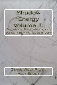 Shadow Energy Vol  1 Divination Necromancy Sorcery in Pr by (Ally Brody) Cernu W