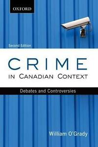 Crime in Canadian Context: Debates and Controversies, 2nd Ed.