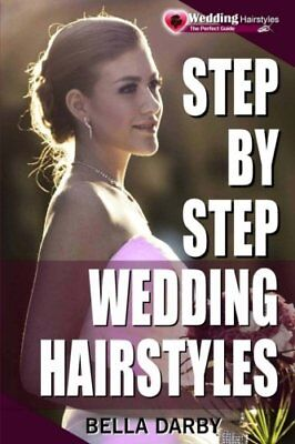 Step by Step Wedding Hairstyles: Best and Easy Step by Step Wedding