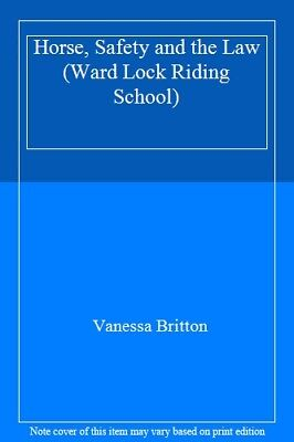Horse, Safety and the Law (Ward Lock Riding School) By Vanessa .9780706371802