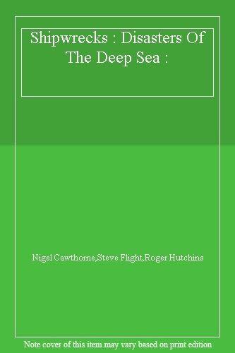 Shipwrecks : Disasters Of The Deep Sea :,Nigel Cawthorne,Steve Flight,Roger Hut