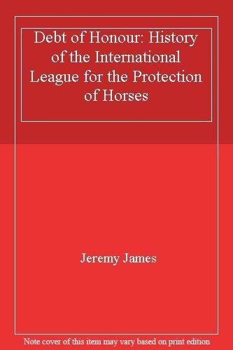 Debt of Honour: History of the International League for the Protection of Hors,