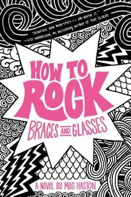 How to Rock Braces and Glasses by Meg Haston: Used