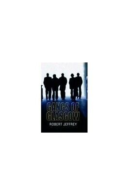 Gangs of Glasgow: True Crime from the Streets by Robert Jeffrey Paperback Book