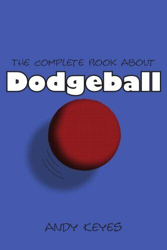 The Complete Book About Dodgeball