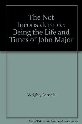 Good, The Not Inconsiderable: Being the Life and Times of John Major, Wright, Pa
