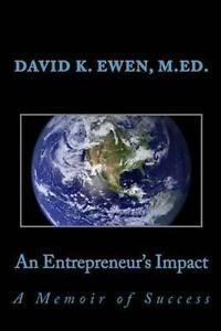 An Entrepreneur's Impact: A Memoir of Success by Ewen, David K. -Paperback
