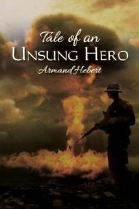 Tale of an Unsung Hero by Hebert, Armand -Paperback