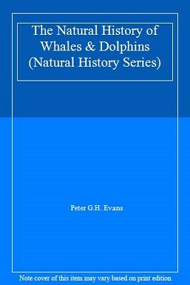 The Natural History of Whales and Dolphins (Natural History Series) By Peter (The Natural History Of Whales And Dolphins)