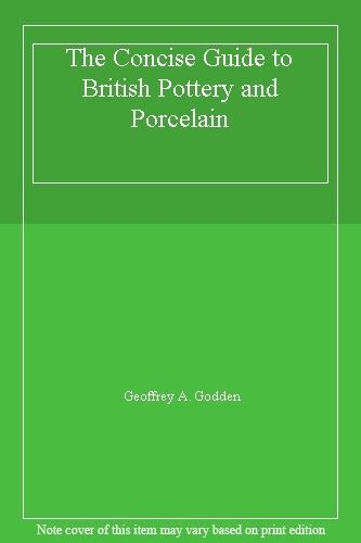 The Concise Guide to British Pottery and Porcelain,Geoffrey A. Godden
